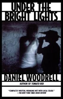 Under the Bright Lights - Daniel Woodrell