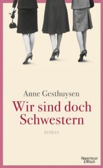 Wir sind doch Schwestern - Anne Gesthuysen