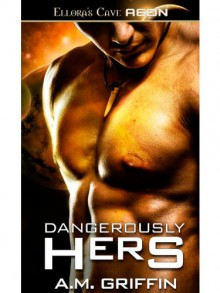 Dangerously Hers - A.M. Griffin