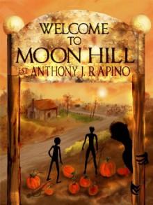 Welcome to Moon Hill - Anthony J. Rapino