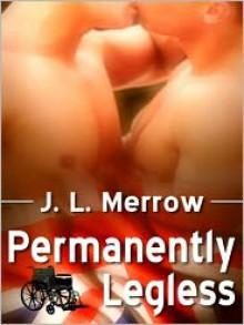Permanently Legless - J.L. Merrow