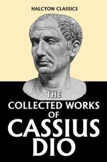Dio's Roman History in Six Volumes (Unexpurgated Edition) (Halcyon Classics) - Cassius Dio, Herbert Baldwin Foster