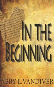 In the Beginning - Abby L. Vandiver