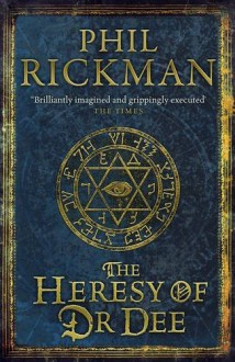 The Heresy of Dr Dee - Phil Rickman