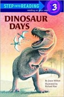 Dinosaur Days (Step Into Reading: A Step 3 Book) - Joseph Rosenbloom, Joyce Milton, Richard Roe
