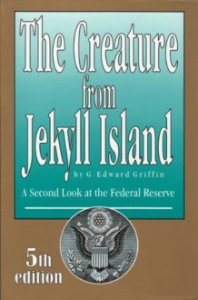 The Creature from Jekyll Island - G. Edward Griffin, Peter Klimon, Carleen Taylor