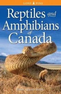 Reptiles and Amphibians of Canada - Chris Fisher, Amanda Joynt, Ronald Brooks