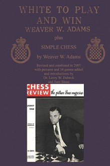 White to Play and Win Plus Simple Chess - Weaver W. Adams, Sam Sloan