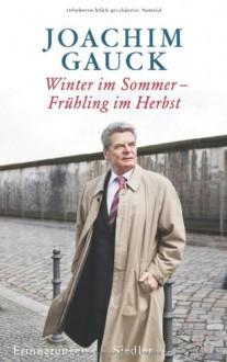 Winter im Sommer - Frühling im Herbst: Erinnerungen - Joachim Gauck
