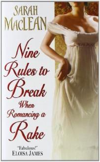 Nine Rules to Break When Romancing a Rake - Sarah MacLean