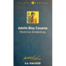 Historias Fantásticas (Biblioteca Esencial, 14) - Adolfo Bioy Casares