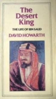 The Desert King: A Life of Ibn Saud - David Howarth
