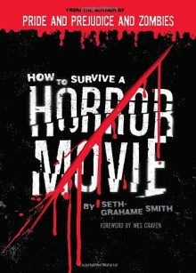 How to Survive a Horror Movie: All the Skills to Dodge the Kills - Seth Grahame-Smith,Wes Craven