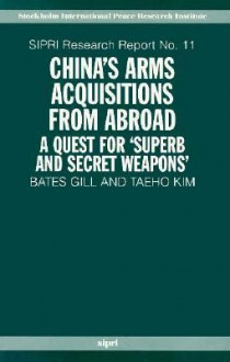 """China's Arms Acquisitions from Abroad: A Quest for """"Superb and Secret Weapons"""" - Bates Gill, Kim Taeho"""