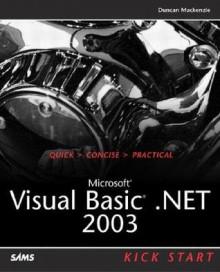 Microsoft Visual Basic .Net 2003 Kick Start - Duncan Mackenzie, Joel Semeniuk, Andy Baron