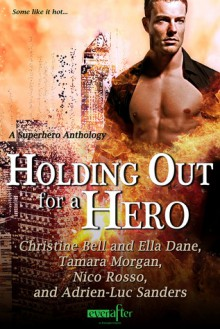 Holding Out for a Hero - Christine Bell, Ella Dane, Tamara Morgan, Nico Rosso, Adrien-Luc Sanders