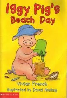 Iggy Pig's Beach Day - Vivian French, David Melling