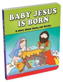 Baby Jesus Is Born: A Story about Jesus, Our Savior - Carolyn Larsen