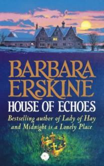 House of Echoes - Barbara Erskine