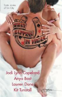 What Happens In Vegas...: Hot For YouStrippedRed-HandedThe Deal - Jodi Lynn Copeland, Anya Bast, Lauren Dane, Kit Tunstall