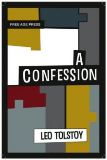 A Confession (Free Age Press Centenary Edition) - Leo Tolstoy