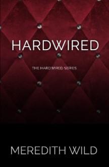 Hardwired (The Hardwired Series) (Volume 1) - Meredith Wild