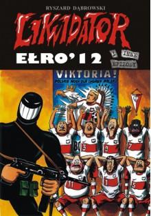 Likwidator - Ełro 2012 - Ryszard Dąbrowski