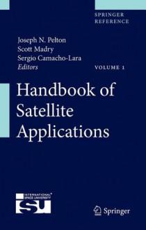 Handbook of Satellite Applications - Joseph N. Pelton, Scott Madry, Sergio Camacho-Lara