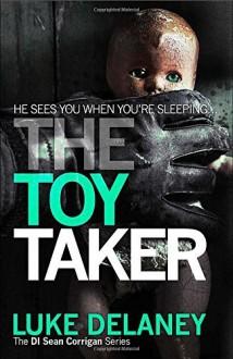 The Toy Taker (DI Sean Corrigan, Book 3) (Di Sean Corrigan 3) by Luke Delaney (3-Jul-2014) Paperback - Luke Delaney