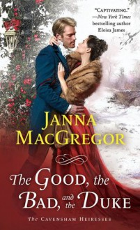 The Good, the Bad, and the Duke (The Cavensham Heiresses #4) - Janna MacGregor