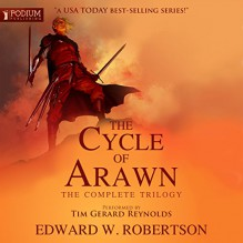 The Cycle of Arawn: The Complete Trilogy - Edward W. Robertson, Tim Gerard Reynolds, Podium Publishing