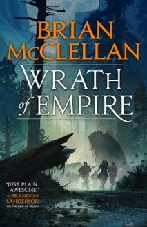Wrath of Empire - Brian McClellan