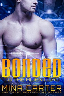 Bonded to the Alien Lord: Sci-fi Alien Warrior Romance (Warriors of the Lathar Book 3) - Mina Carter