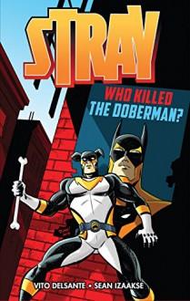 Stray: Who Killed the Doberman? - Vito Delsante,Sean Izaakse,Simon Gough