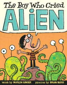 The Boy Who Cried Alien - Marilyn Singer, Brian Biggs