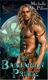 The Barbarian Prince - Michelle M. Pillow