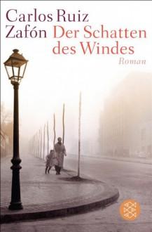 Der Schatten des Windes: Roman (German Edition) - Carlos Ruiz Zafón, Peter Schwaar