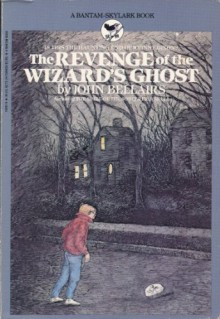 The Revenge of the Wizard's Ghost - John Bellairs