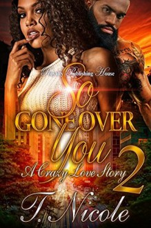 So Gone Over You 2: A Crazy Love Story - Ms. T. Nicole,Touch of Class Publishing Services