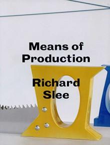 Richard Slee - Means of Production - Richard Slee, Dr. Jones Mark, Emily King