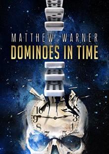 Dominoes in Time - Matthew Warner
