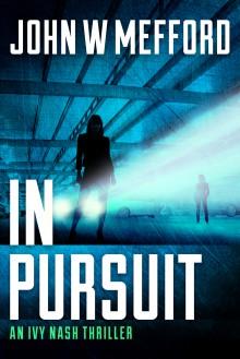 IN Pursuit (An Ivy Nash Thriller, Book 2) (Redemption Thriller Series 8) - John W. Mefford
