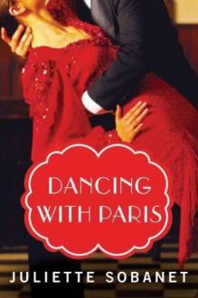 Dancing with Paris (A Paris Time Travel Romance) - Juliette Sobanet