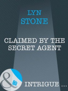 Claimed by the Secret Agent (Mills & Boon Intrigue) - Lyn Stone
