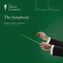 The Symphony - The Great Courses, Professor Robert Greenberg, The Great Courses
