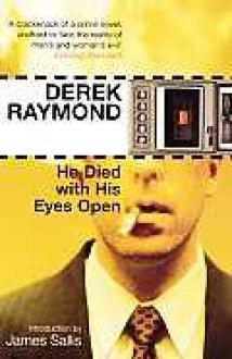 He Died With His Eyes Open - Derek Raymond, James Sallis