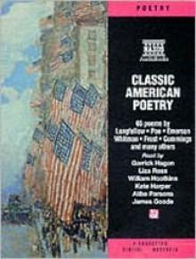 Classic American Poetry - Garrick Hagon, Robert Frost, Henry Wadsworth Longfellow, Ralph Waldo Emerson, Amy Lowell, James Goode, Kate Harper, Liza Ross, William Hootkins, Alibe Parsons