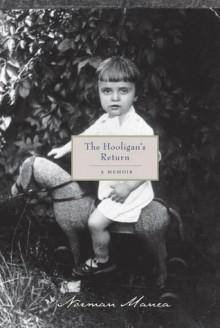 The Hooligan's Return: A Memoir - Norman Manea, Angela Jianu