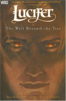 Lucifer, Vol. 8: The Wolf Beneath the Tree - Ryan Kelly,Ted Naifeh,Peter Gross,Mike Carey,P. Craig Russell