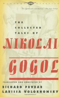 The Collected Tales of Nikolai Gogol (Vintage Classics) - Nikolai Gogol, Richard Pevear, Larissa Volokhonsky